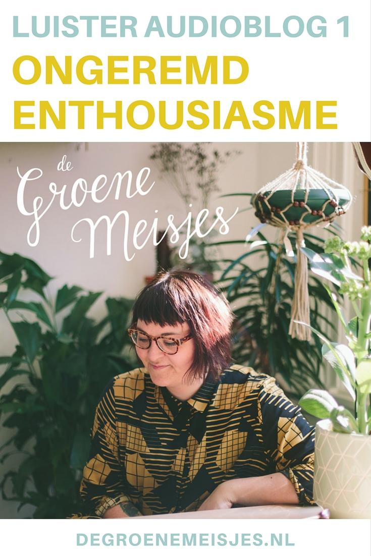 De Groene Meisjes Audioblog 1: Ongeremd Enthousiasme. Veel luisterplezier.